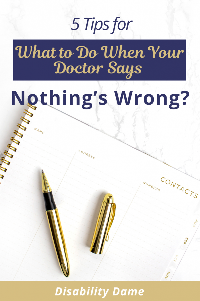 5 Steps: What to Do When Your Doctor Says Nothing's Wrong?